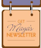 Get Maya's Newsletter